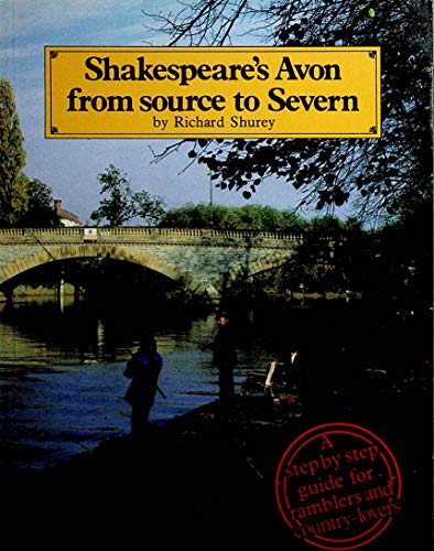 Shakespeare's Avon from Source to Severn By Richard Shurey