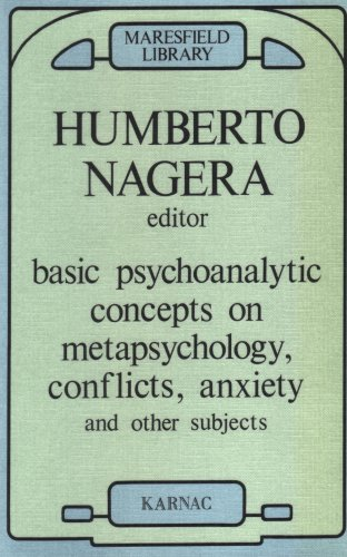 Basic Psychoanalytic Concepts on Metapsychology, Conflicts, Anxiety and Other Subjects By Edited by Humberto Nagera