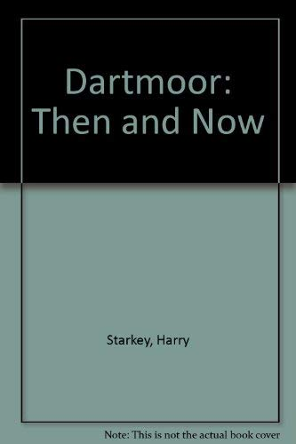 Dartmoor: Then and Now by F.H. Starkey