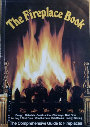 The Fireplace Book: The Comprehensive Guide to Fireplaces