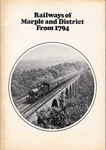 Railways of Marple and District from 1794 By Warwick R. Burton