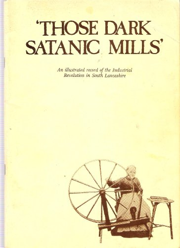 Those dark satanic mills: An illustrated record of the Industrial Revolution in South Lancashire By Anon.