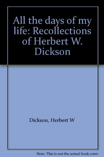 All the days of my life: Recollections of Herbert W. Dickson (A Qua Iboe Mission publication) By Herbert W Dickson