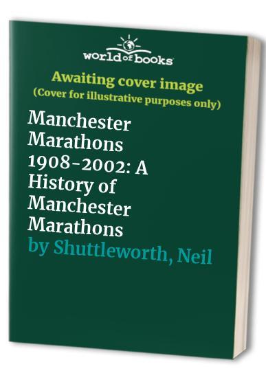 Manchester Marathons 1908-2002 By Ron Hill