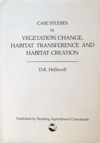 Case Studies in Vegetation Change, Habitat Transference and Habitat Creation By D. R Helliwell