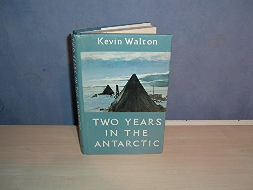 Two Years in the Antarctic By Keith Walton