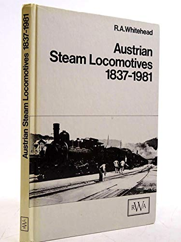 Austrian Steam Locomotives, 1837-1981 By R.A. Whitehead