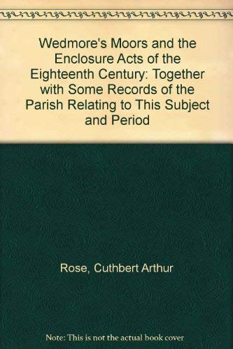 Wedmore's Moors and the Enclosure Acts of the Eighteenth Century By Cuthbert Arthur Rose