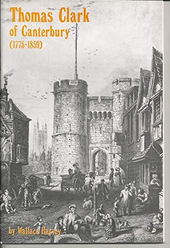 Thomas Clark of Canterbury, 1775-1859 By Wallace Harvey