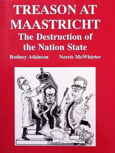Treason at Maastricht: Destruction of the Nation State by Rodney Atkinson