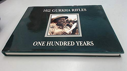 10th Gurkha Rifles: One hundred years By No author.