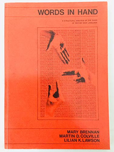 Words in Hand: A Structural Analysis of the Signs of British Sign Language By Mary Brennan