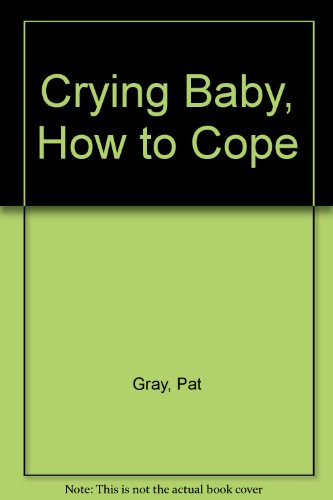 Crying Baby, How to Cope By Pat Gray