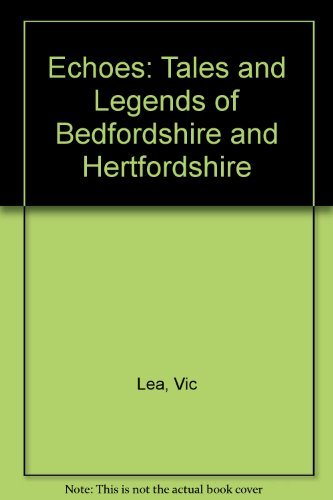 Echoes: Tales and Legends of Bedfordshire and Hertfordshire By Vic Lea