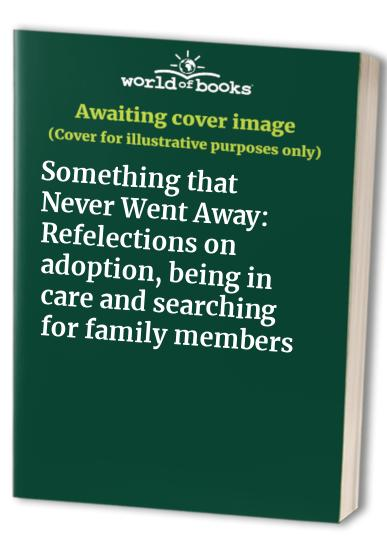 Something that Never Went Away: Refelections on adoption, being in care and searching for family members