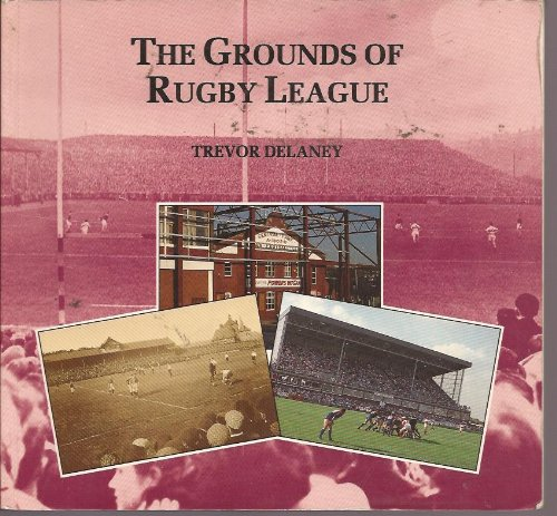 The Grounds of Rugby League By Trevor R. Delaney