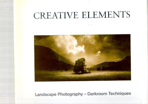 Creative Elements: Landscape Photography - Darkroom Techniques By Eddie Ephraums