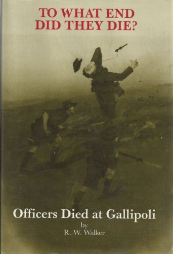 To what end did they die?: Officers died at Gallipoli By Rob Walker