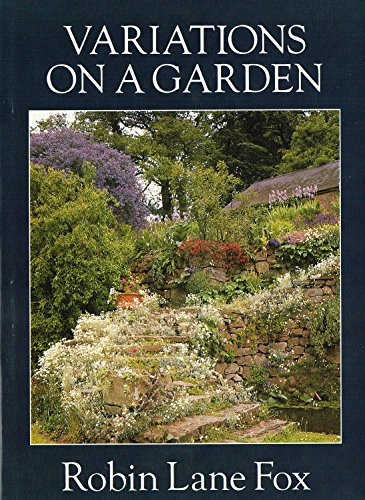 Variations on a Garden By Robin Lane Fox (Reader in Ancient History at Oxford University and a Fellow of New College)