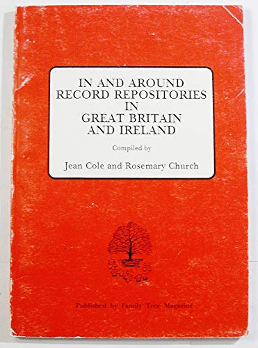 In and Around Record Repositories in Great Britain and Ireland by Rosemary Church