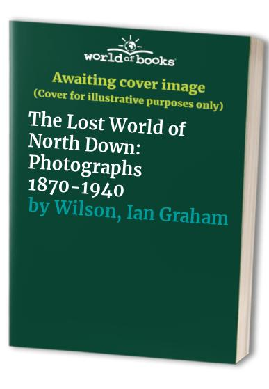 The Lost World of North Down By Ian Graham Wilson