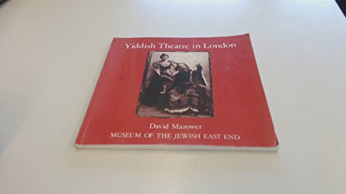 Yiddish Theatre in London By David Mazower