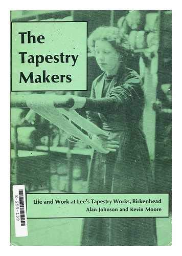 Tapestry Makers: Life and Work at Lee's Tapestry Works, Birkenhead by Alan Johnson