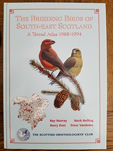 Breeding Birds of South-East Scotland: A Tetrad Atlas, 1988-1994 by Ray Murray