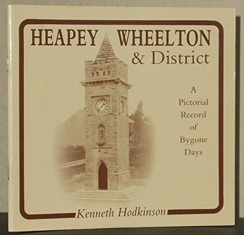 Heapey/Wheelton and District: A Pictorial Record of Bygone Days By Kenneth Hodkinson