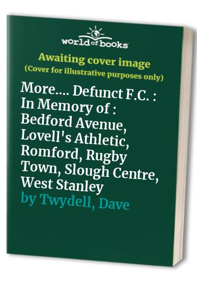 More Defunct Football Clubs By Dave Twydell