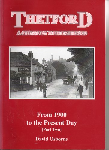 Thetford: A century remembered : from 1900 to the present day By D. J Osborne