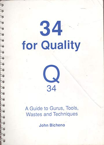 34 for Quality: A Guide to Gurus, Tools, Wastes and Techniques by John Bicheno