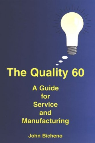 The Quality 60: A Guide for Service and Manufacturing by John Bicheno