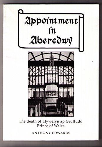 Appointment in Aberedwy: Death of Llywelyn ap Gruffudd By Anthony Edwards
