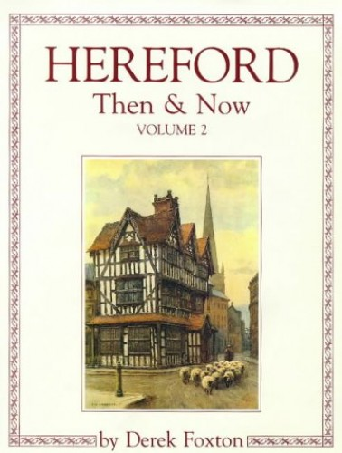 Hereford Then and Now By Derek Foxton