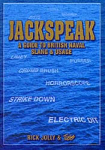 Jackspeak: A Guide to British Naval Slang & Usage By Rick Jolly