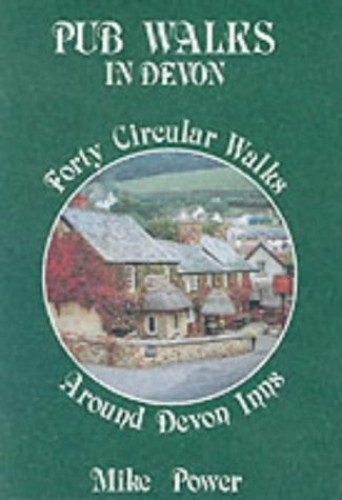 Pub Walks in Devon: Forty Circular Walks Around Devon Inns by Mike Power