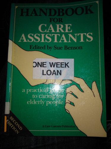 Handbook for Care Assistants: Practical Guide to Caring for Elderly People Edited by Sue Benson