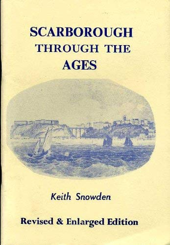 Scarborough Through the Ages By Keith Snowden