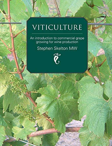 Viticulture: An introduction to commercial grape growing for wine production By Stephen Skelton