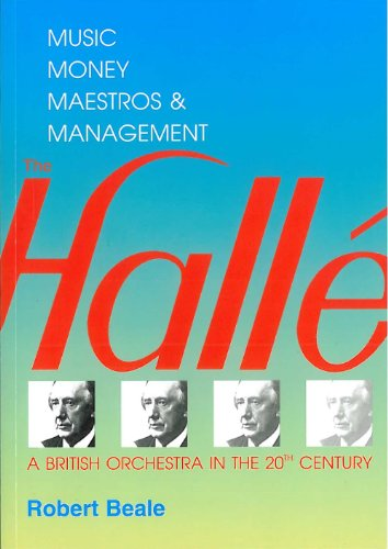 Halle, The: A British Orchestra in the 20th Century - Music, Money, Maestros and Management By Robert Beale