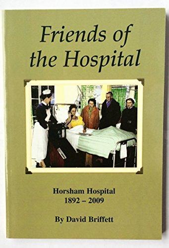 Friends of the Hospital: A History of Volunteering at Horsham Hospital 1892-2009 By David Briffett