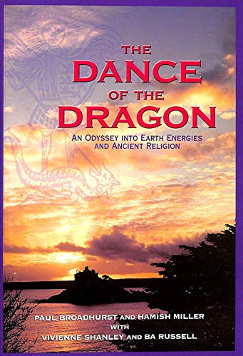 The Dance of the Dragon: An Odyssey into Earth Energies and Ancient Religion By Paul Broadhurst