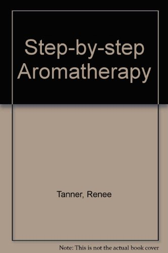 Step-by-step Aromatherapy By Renee Tanner