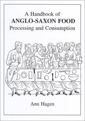 A Handbook of Anglo-Saxon Food By Ann Hagen