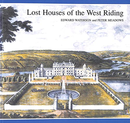 Lost Houses of the West Riding By Edward Waterson