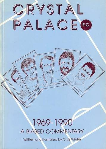 Crystal Palace Football Club, 1969-90 By Chris Winter