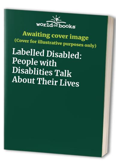 Labelled Disabled: People with Disablities Talk About Their Lives by