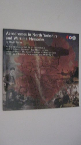 Aerodromes in North Yorkshire and Wartime Memories by David Brown