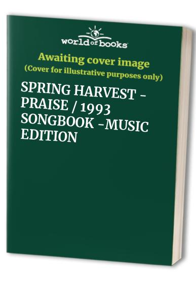 SPRING HARVEST - PRAISE / 1993 SONGBOOK -MUSIC EDITION By MUSIC EDITION